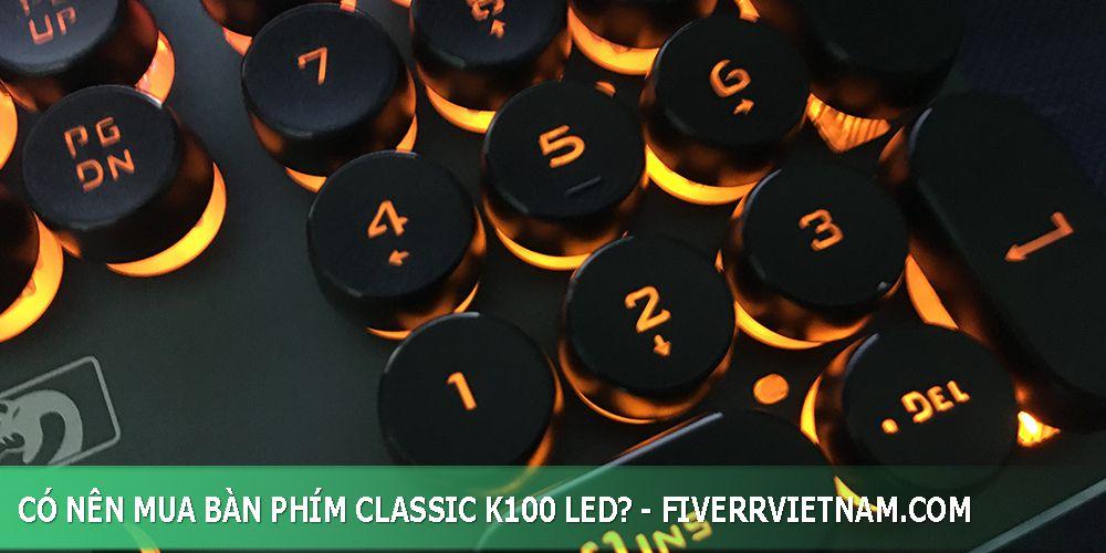 có nên mua bàn phím classic k100 led 11
