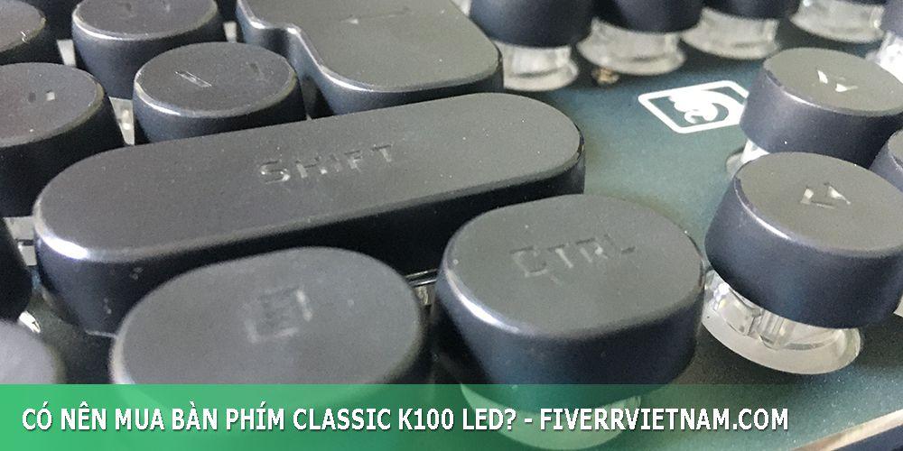 có nên mua bàn phím classic k100 led 9