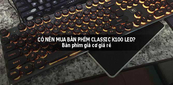 có nên mua bàn phím classic k100 led thumbnails
